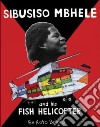 Sibusiso Mbhele and His Fish Helicopter
