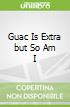 Guac Is Extra but So Am I