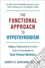 Functional Approach to Hypothyroidism libro in lingua di Blanchard Kenneth R. Ph.D. M.D.
