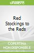 Red Stockings to the Reds