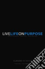 Live Life on Purpose libro in lingua di Hickman Claude