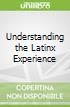 Understanding the Latinx Experience