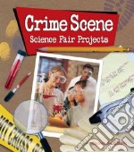 Crime Scene Investigation Science Fair Projects libro in lingua di Harris Elizabeth Snoke