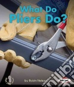 What Do Pliers Do? libro in lingua di Nelson Robin