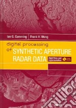 Digital Processing Of Synthetic Aperture Radar Data libro in lingua di Cumming Ian G., Wong Frank Hay-Chee
