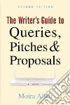 The Writer's Guide to Queries, Pitches, & Proposals