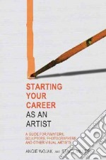 Starting Your Career As an Artist libro in lingua di Wojak Angie, Miller Stacy