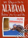 101 Things to Do in Alabama Before You Up and Die