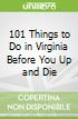 101 Things to Do in Virginia Before You Up and Die