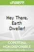 Hey There, Earth Dweller!