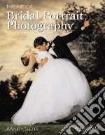 The Art of Bridal Portrait Photography libro in lingua di Seefer Marty