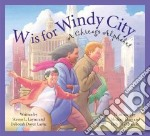 W Is for Windy City libro in lingua di Layne Steven L., Layne Deborah Dover, Hays Michael (ILT), Macdonald Judy (ILT)