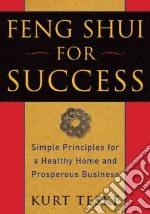 Feng Shui for Success libro in lingua di Teske Kurt, Leaf Bil (ILT)