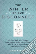 The Winter of Our Disconnect libro in lingua di Maushart Susan