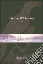 Into The Wilderness libro in lingua di Rivas Manuel
