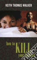 How to Kill Your Husband libro in lingua di Walker Keith Thomas