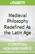 Medieval Philosophy Redefined As the Latin Age