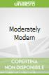 Moderately Modern