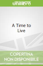 A Time to Live libro in lingua di Eicher Jerry S.