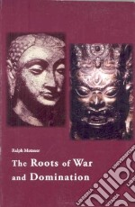 The Roots of War and Domination libro in lingua di Metzner Ralph