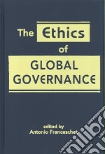 Ethics of Global Governance libro in lingua di Franceschet Antonio (EDT)