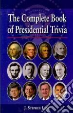 The Complete Book of Presidential Trivia libro in lingua di Lang J. Stephen