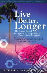 Live Better, Longer libro in lingua di Passwater Richard A.