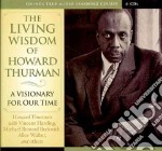 The Living Wisdom of Howard Thurman (CD Audiobook) libro in lingua di Thurman Howard, Harding Vincent (CON), Beckwith Michael Bernard (CON), Walker Alice (CON)