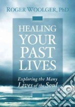 Healing Your Past Lives libro in lingua di Woolger Roger J.
