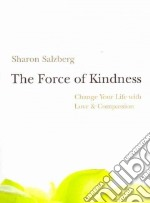 The Force of Kindness libro in lingua di Salzberg Sharon