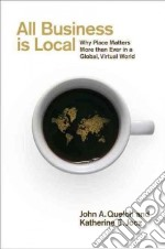 All Business Is Local libro in lingua di Quelch John A., Jocz Katherine E.