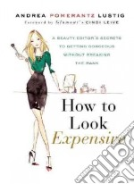 How to Look Expensive libro in lingua di Lustig Andrea Pomerantz