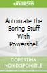Automate the Boring Stuff With Powershell