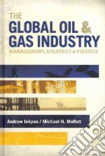 The Global Oil and Gas Industry libro in lingua di Inkpen Andrew, Moffett Michael H.