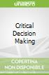 Critical Decision Making