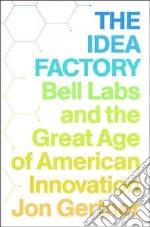 The Idea Factory libro in lingua di Gertner Jon