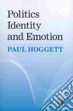 Politics, Identity, and Emotion libro in lingua di Hoggett Paul