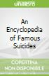 An Encyclopedia of Famous Suicides