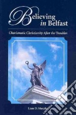 Believing in Belfast libro in lingua di Murphy Liam D.