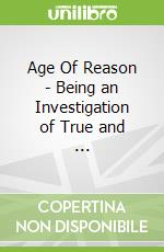 Age Of Reason - Being an Investigation of True and ... libro in lingua di Paine Thomas