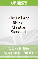 The Fall And Rise of Christian Standards libro in lingua di Kidd David
