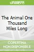 The Animal One Thousand Miles Long