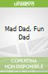 Mad Dad, Fun Dad