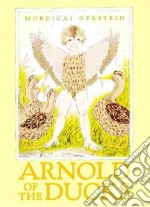 Arnold of the Ducks libro in lingua di Gerstein Mordicai