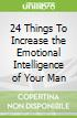 24 Things To Increase the Emotional Intelligence of Your Man