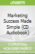 Marketing Success Made Simple (CD Audiobook)