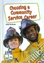 Choosing a Community Service Career libro in lingua di Graham Amy