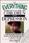 The Everything Parent's Guide to Children With Depression
