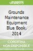 Grounds Maintenance Equipment Blue Book, 2014