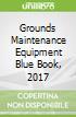 Grounds Maintenance Equipment Blue Book, 2017